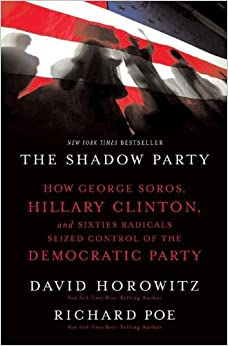The Shadow Party: How George Soros, Hillary Clinton, and Sixties