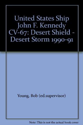 United States Ship John F. Kennedy CV-67: Desert Shield - Desert Storm 1990-91