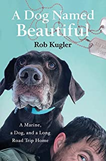 Book Cover: A Dog Named Beautiful: A Marine, a Dog, and a Long Road Trip Home