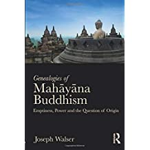 Genealogies of Mahāyāna Buddhism: Emptiness, Power and the question of Origin