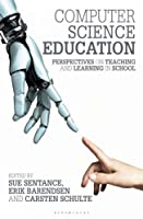 Computer Science Education: Perspectives on Teaching and Learning in School