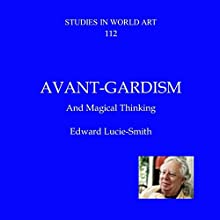 Avant-Gardism and Magical Thinking: Studies in World Art, Book 112 Audiobook by Edward Lucie-Smith Narrated by Jack Wynters