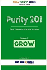 Purity 201: GROW: Basic training for men of integrity (Integrity Series) (Volume 2) Paperback