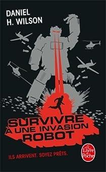 Survivre à une invasion robot : Ils arrivent, soyez prêts par Wilson