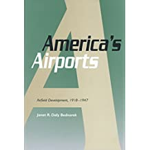 America's Airports: Airfield Development, 1918-1947 (Centennial of Flight Series)