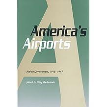 America's Airports: Airfield Development, 1918-1947 (Centennial of Flight Series)