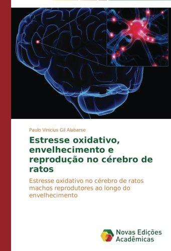 Download Estresse oxidativo, envelhecimento e reprodução no cérebro de ratos: Estresse oxidativo no cérebro de ratos machos reprodutores ao longo do envelhecimento (Portuguese Edition) pdf