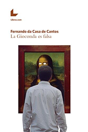 La Gioconda es falsa por Fernando da Casa de Cantos