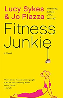 Fitness Junkie: A Novel by [Sykes, Lucy, Piazza, Jo]