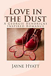 Love in the Dust: A Georgie Hendricks Inspired Romance