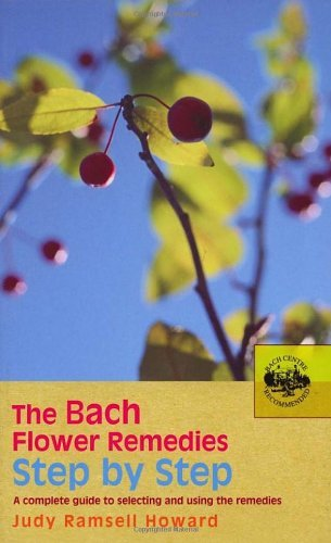 (The Bach Flower Remedies Step by Step: A Complete Guide to Selecting and Using the Remedies)