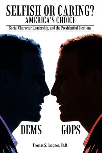 Selfish or Caring? America's Choice: Social Character, Leadership, and the Presidential Elections pdf epub