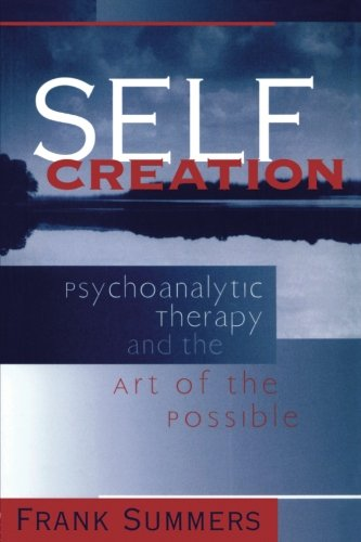 Self Creation: Psychoanalytic Therapy and the Art of the ()