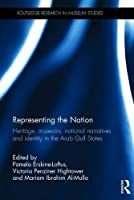 Representing the Nation: Heritage, Museums, National Narratives, and Identity in the Arab Gulf States (Routledge Research in Museum Studies)