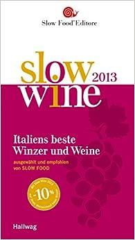 Slow Wine 2013: Italiens beste Weine und Winzer ausgewählt und empfohlen von SLOW FOOD