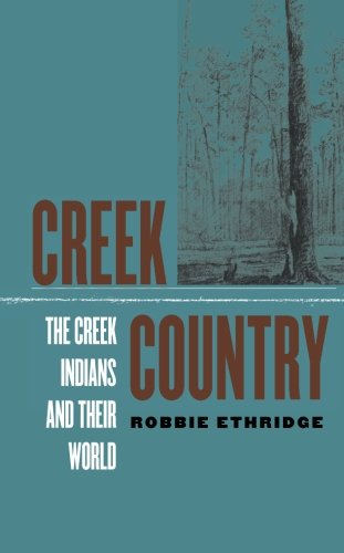 Creek Country: The Creek Indians and Their World