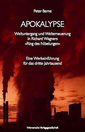Apokalypse - Weltuntergang und Welterneuerung in Richard Wagners Ring des Nibelungen: Eine Werkeinführung für das dritte Jahrtausend