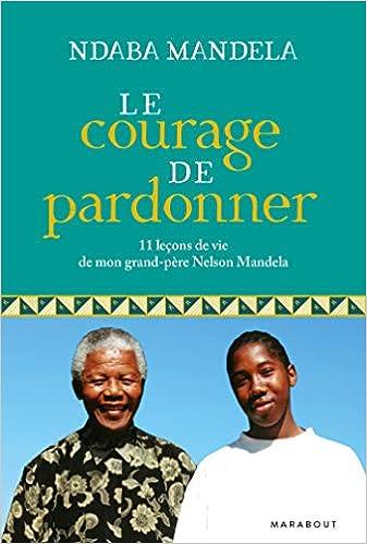 Le courage de pardonner: 11 leçons de vie de mon grand-père, Nelson Mandela