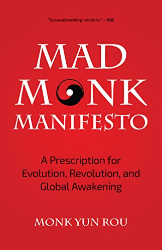 The Mad Monk Manifesto: A Prescription for Evolution, Revolution, and Global Awakening