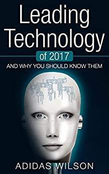 Leading Technology of 2017: And Why You Should Know Them by [Wilson, Adidas]