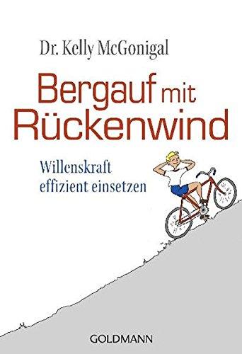 Bergauf mit Rückenwind: Willenskraft effizient einsetzen Taschenbuch – 19. März 2012 Dr. Kelly McGonigal Stefanie Hutter Goldmann Verlag 344217287X