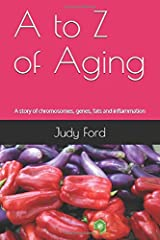A to Z of Aging: A story of chromosomes, genes, fats and inflammation Paperback