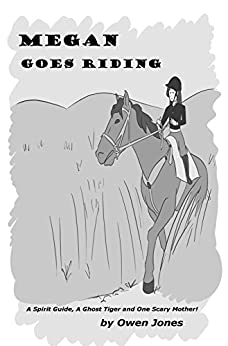 Megan Goes Riding: A Spirit Guide, A Ghost Tiger, and One Scary Mother! (Megan Series Book 19) by [Jones, Owen]