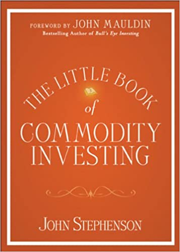 The Little Book of Commodity Investing: John Stephenson