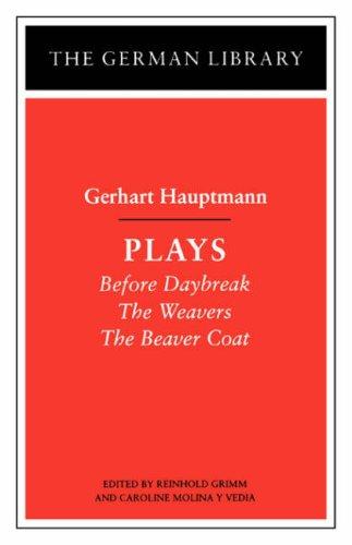 Gerhart Hauptmann: Plays (Before Daybreak; The Weavers; The Beaver Coat) [German Library]