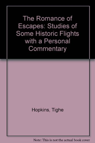 The Romance of Escapes: Studies of Some Historic Flights with a Personal Commentary