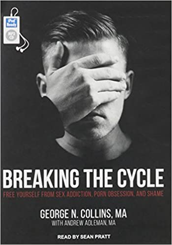 Breaking the Cycle: Free Yourself from Sex Addiction, Porn