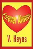 Forever Always, V. Hayes, 0595193285