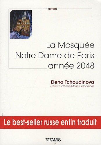 La Mosquée Notre-Dame de Paris : année 2048 Elena Tchoudinova