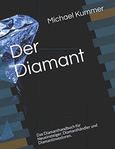 Der Diamant: Das Diamanthandbuch für Neueinsteiger, Diamanthändler und Diamantinvestoren. Taschenbuch – 22. März 2018 Michael Kummer Independently published 1980628505