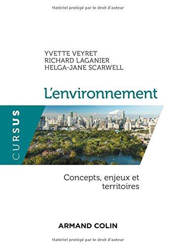 L'environnement - Concepts, enjeux et territoires Broché – 23 août 2017 Yvette Veyret Richard Laganier Helga-Jane Scarwell Armand Colin