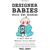 Designer Babies Still Get Scabies: A Small Book of (Mostly) Silly Poetry
