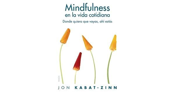 Mindfulness en la vida cotidiana: Donde quiera que vayas, ahí estás