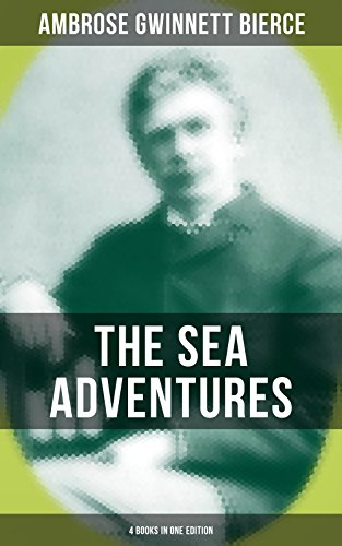 The Sea Adventures of Ambrose Bierce - 4 Books in One Edition: A Shipwreckollection, The Captain of