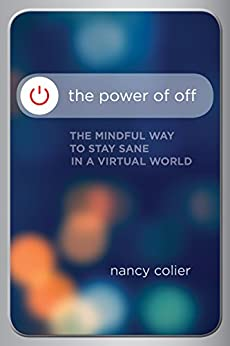 The Power of Off: The Mindful Way to Stay Sane in a Virtual World by [Colier, Nancy]