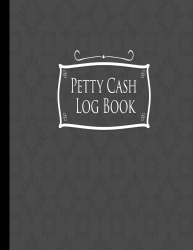 Petty Cash Log Book: Payment Tracker, Payment Tracker Book, Payment Record Book, Manage Cash Going In & Out, Grey Cover (Petty Cash Log Books) (Volume 52) Receipt Log