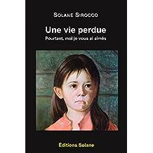 Une vie perdue: Pourtant, moi je vous ai aimés (French Edition)