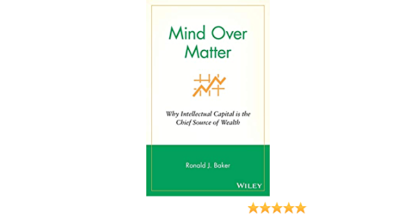 Mind Over Matter: Why Intellectual Capital is the Chief Source ...
