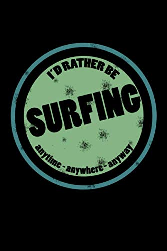 I'd Rather Be Surfing Anytime Anywhere Anyway: Obsessed with Surfing Journal (Notebooks for Surfers)