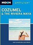 Moon Spotlight Cozumel and the Riviera Maya, Gary Chandler and Liza Prado, 1598809644