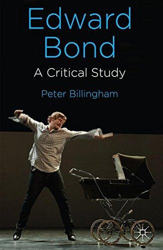 Edward Bond: A Critical Study by Peter Billingham