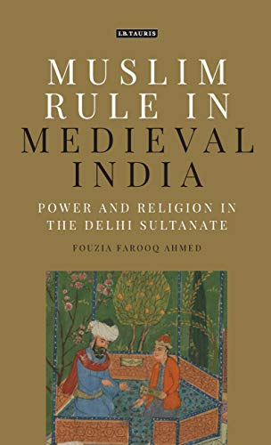 Muslim Rule in Medieval India: Power and Religion in the Delhi Sultanate (Library of Islamic Law Book 8) (The Period Of British Rule In India)