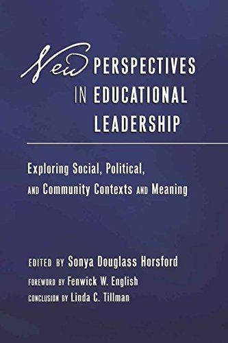 New Perspectives in Educational Leadership: Exploring Social, Political, and Community Contexts and Meaning- Foreword by Fenwick W. English- Conclusion by Linda C. Tillman (Education Management)