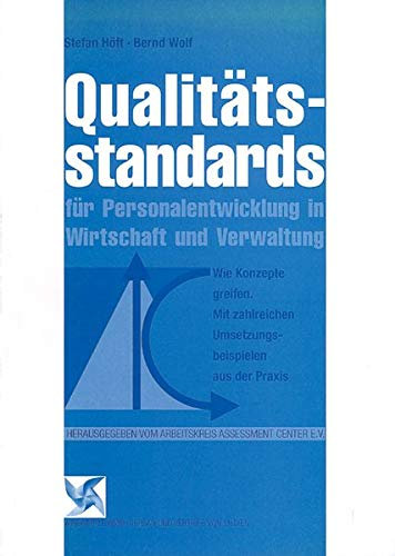 Qualitätsstandards für Personalentwicklung in Wirtschaft und Verwaltung: Wie Konzepte greifen. Mir zahlreichen Umsetzungsbeispielen aus der Praxis (Assessment Center)