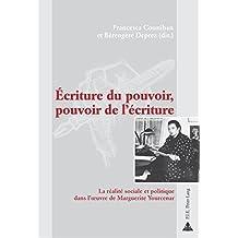 Écriture du pouvoir, pouvoir de l'écriture: La réalité sociale et politique dans l'œuvre de Marguerite Yourcenar