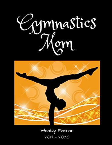 Gymnastics Mom 2019 - 2020 Weekly Planner: An 18 Month Academic Planner - July 2019 - December 2020 por 1570 Publishing